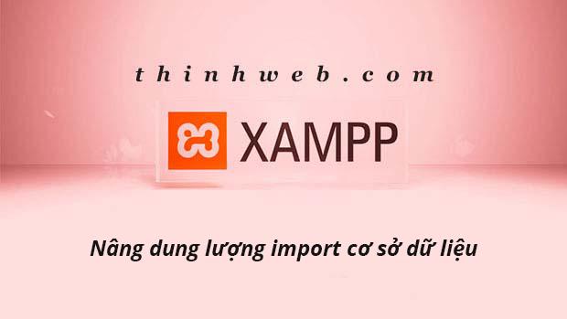 nang-dung-luong-import-co-so-du-lieu-cho-xampp